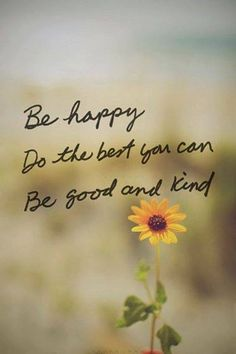 Be Happy, Do The Best You Can, Be Good And Kind life quotes life happiness happy quotes happiness quotes life quotes and sayings life image quotes Life Quotes Love, Happy Quotes, Great Quotes, Positive Quotes, Quotes To Live By, Me Quotes, Inspirational Quotes, Motivational Monday, Epic Quotes