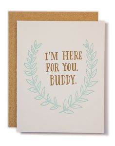 I'm Here for You Buddy.  Hand lettered and illustrated by Ladyfingers Letterpress.