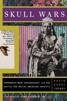 Skull Wars: Kennewick Man, Archaeology, And The Battle For Native American Identity by David Hurst Thomas, A great introduction to the issue of repatriation.