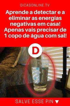 Eliminar energia negativa | Aprende a detectar e a eliminar as energias negativas em casa! Apenas vais precisar de 1 copo de água com sal! | Aprende a detectar e a eliminar as energias negativas em casa! Apenas vais precisar de 1 copo de água com sal!