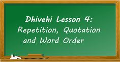 Thiswill be a short but important lesson that will allow to add another layer of depth to your speech. Repetition The suffix އޭ is used toemphasise a word, with the implication that you have said…