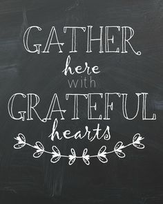 Gather Here with Grateful Hearts, a great reminder to have in your kitchen for every single meal you are blessed to share together.