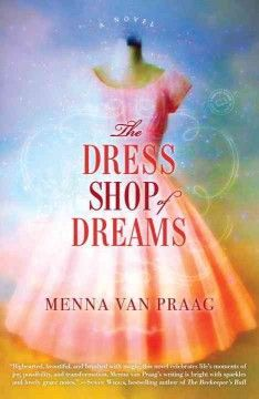 New 3/16/15. The Dress Shop of Dreams by Menna van Praag - A dress shop owner capable of stitching magic into her wares changes the lives of her customers by giving them the confidence to achieve their goals, but is sadly immune to her own handiwork.