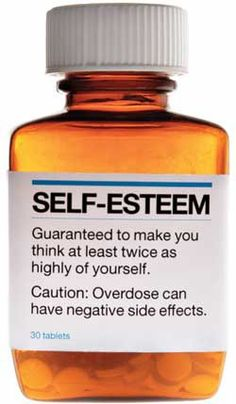 *Self- Esteem...Guaranteed To Make You Think At Least Twice As Highly Of Yourself. Caution: Overdose Can Have Negative Side Effects. - #Be #You #Beautiful