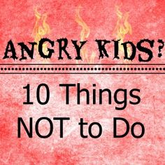 Angry Kids: What NOT to Do..... 1. Do Not Engage in a Power Struggle: Children who are experiencing high levels of anger are in a fight or flight mode. By continuing to engage with the child you ar...