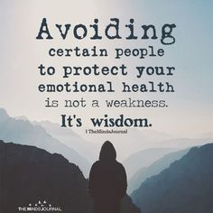 Avoiding Certain People To Protect Your Emotional Health Avoiding certain people. Avoiding Certain People To Protect Your Emotional Health Avoiding certain people to protect your emotional health is not a weakness. It's wisdom. Wise Quotes, Quotable Quotes, Great Quotes, Words Quotes, Motivational Quotes, Quotes Inspirational, Wisdom Sayings, Deep Quotes, Happy Quotes