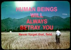 Hipster Edit.  Human beings will always betray you.  never forget that, field.