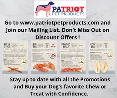 Go to www.patriotpetproducts.com and join our Mailing List. Don't miss out on Discounts and Offers! Stay up to date with all the promotions and buy your dog's favorite chew or treat with confidence. Natural Dog Treats, Stay Up, Pet Products, Confidence, Join, Pets, Animals And Pets, Pet Supplies, Self Confidence