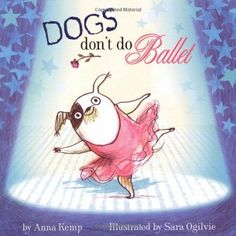 Dogs Don't Do Ballet by Anna Kemp, http://www.amazon.co.uk/dp/1847384749/ref=cm_sw_r_pi_dp_zG2Zrb0EKW9XC