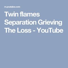Twin flames Separation Grieving The Loss - YouTube