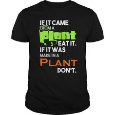 Awesome Tee If It Came From A Plant Eat It It If Was Made In A Plant Dont T shirts