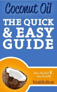 Coconut Oil: The Quick & Easy Guide (Versatile Health Guides)