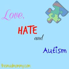 Love, Hate and Autism. Autism Awareness is for everyone, even those living with it or those helping someone that does.