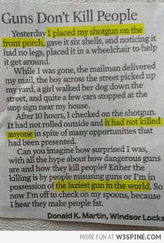 "Another commentary said ""Faith in humanity restored.""  Really?  Your faith in humanity was restored by a guy who thinks it's a good idea to leave a gun just laying unattended on his porch all day?  I vote for the alien invasion, frankly."