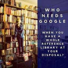 "16 Reasons To Be Proud Of Being A Book Hoarder Comment: ""To be honest, I still need google""."