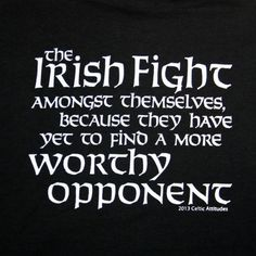 The Irish fight amongst themselves because they have yet to find a more worthy opponent | t-shirt from Celtic Attitudes Clothing