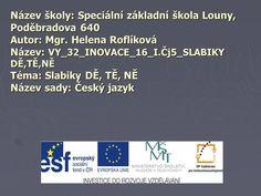 Název školy: Speciální základní škola Louny, Poděbradova 640 Autor: Mgr. Helena Roflíková Název: VY_32_INOVACE_16_I.Čj5_SLABIKY DĚ,TĚ,NĚ Téma: Slabiky.> Boarding Pass, Author