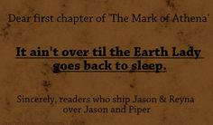 This is really funny, even if I'm not on either ship, really:) Jason and Piper are really cute, but so are Jason and Reyna. I'll be happy either way.