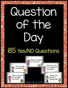185 printable Question of the Day pages with picture clues.  These Yes or No…