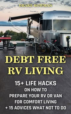 Debt Free RV Living: 15+ Life Hacks On How To Prepare Your Rv Or Van For Comfort Living + 15 Advices What Not To Do: (rv travel books, how to live in a ... true, rv camping secrets, rv camping tips,)