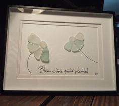 Bloom where you are planted - an original design of two flowers made with genuine, hand collected sea glass with hand lettering
