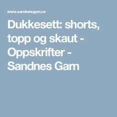 Dukkesett: shorts, topp og skaut - Oppskrifter - Sandnes Garn