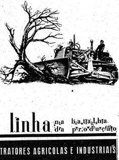 """""""Linha na batalha da produção"""".    6 de julho de 1952.  http://blogs.estadao.com.br/reclames-do-estadao/2011/09/13/para-derrubar-arvores/"""