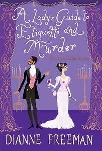 I am featuring A Lady's Guide to Etiquette and Murder by Dianne Freeman today. The first book in A Countess of Harleigh Mystery series. See what I thought about this new cozy mystery. Cozy Mysteries, Best Mysteries, Murder Mysteries, Book Club Books, Book 1, Books To Read, My Books, Mystery Novels, Mystery Series