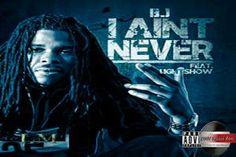 BJ - I Aint Never ft Lightshow @LM_Jizzle