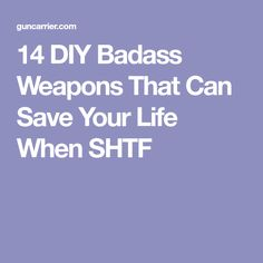 14 DIY Badass Weapons That Can Save Your Life When SHTF