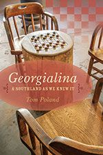 Georgialina: A Southland as We Knew It by Tom Poland (ABJ '71, MED '75).