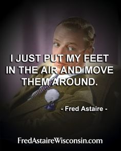 Fred Astaire quotes. www.fredastairewisconsin.com