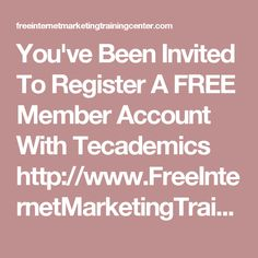 You've Been Invited To Register A FREE Member Account With Tecademics http://www.FreeInternetMarketingTrainingcenter.com/?aid=debmund