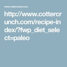 http://www.cottercrunch.com/recipe-index/?fwp_diet_select=paleo