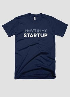 b2405081 INVEST IN MY STARTUP T-shirt. Whats NewTee ShirtsTeesOnline  MarketingInvestingFashion DesignersMens FashionMens TopsShopping