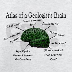 Atlas of a Geologists Brain Light T-Shirt Professions 2011 Light T-Shirt by Gigi - CafePress Geology Humor, Science Humor, Mineralogy, Im An Engineer, My Rock, Travel Design, Earth Science, Rocks And Minerals, T Shirt