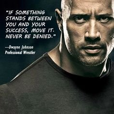"#‎Inspirationalquote‬ : ""If something stands between you and your success, move it. Never be denied."" - Dwayne The Rock Johnson"
