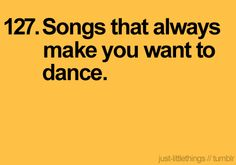 It's difficult to listen to those songs in public when all I want to do is dance!