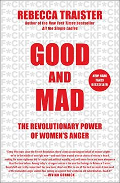 """Read """"Good and Mad The Revolutionary Power of Women's Anger"""" by Rebecca Traister available from Rakuten Kobo. Journalist Rebecca Traister's New York Times bestselling exploration of the transformative power of female anger and its."""