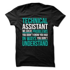 TECHNICAL ASSISTANT SOLVING PROBLEMS YOU DIDN'T KNOW YOU HAD T-Shirts, Hoodies. BUY IT NOW ==► Funny Tee Shirts