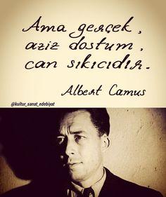 Ama gerçek, aziz dostum, can sıkıcıdır.   - Albert Camus  #sözler #anlamlısözler…