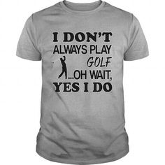 I Love I Don't Always Play Golf T shirts