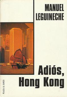 """Adiós, Hong Kong. """"Obra recomendada en la selección bibliográfica sobre el periodista y escritor Manuel Leguineche"""""""
