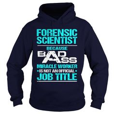 FORENSIC SCIENTIST Because BADASS Miracle Worker Isn't An Official Job Title T-Shirts, Hoodies. CHECK PRICE ==► https://www.sunfrog.com/LifeStyle/FORENSIC-SCIENTIST--BADASS-T3-HD-Navy-Blue-Hoodie.html?id=41382