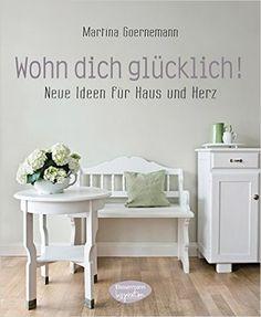 Wohn dich glücklich!: Neue Ideen für Haus und Herz: Amazon.es: Martina Goernemann, Sonia Folkmann: Libros en idiomas extranjeros