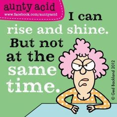 Aunty Acid in the morning