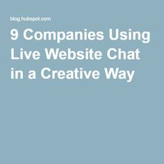 9 Companies Using Live Website Chat in a Creative Way