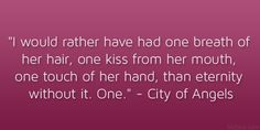city of angels 21 Memorable and Famous Movie Quotes About Love