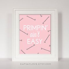 """Primpin' Ain't Easy"" Print. Fun bathroom art!"