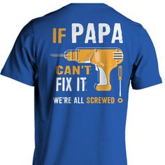 Papa Can't Fix It We're Screwed tshirt - 1